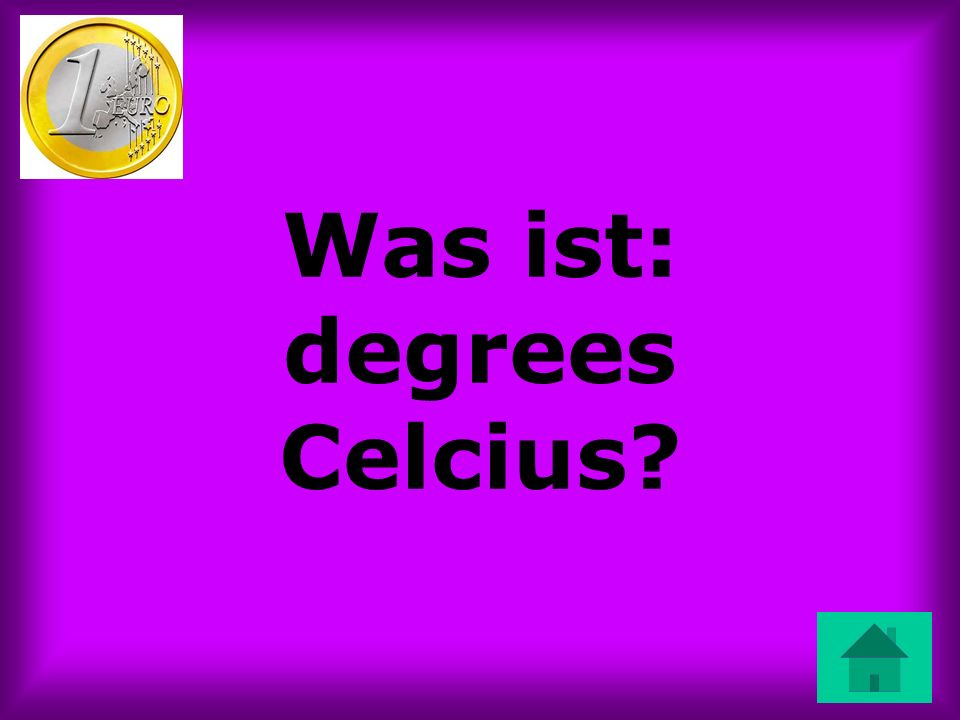 Was ist: degrees Celcius