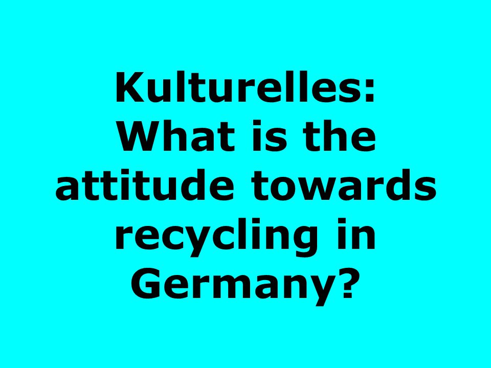 Kulturelles: What is the attitude towards recycling in Germany