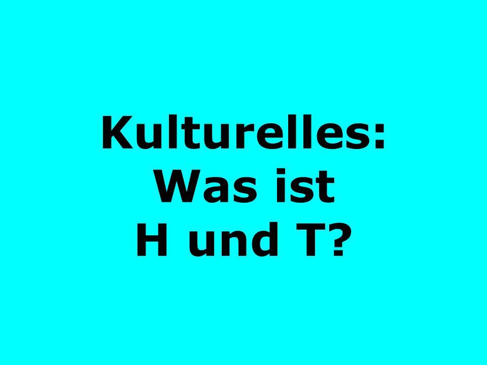 Kulturelles: Was ist H und T