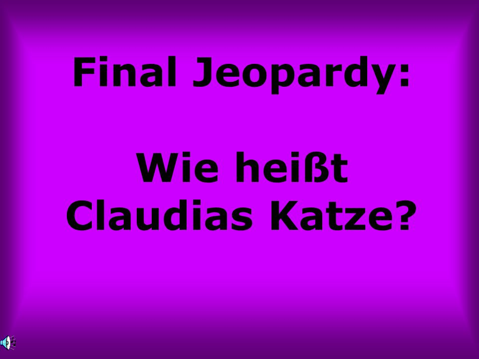 Final Jeopardy: Wie heißt Claudias Katze