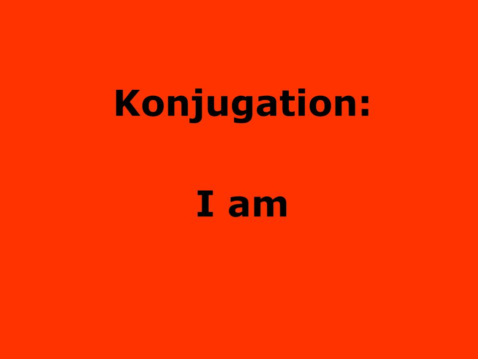 Konjugation: I am