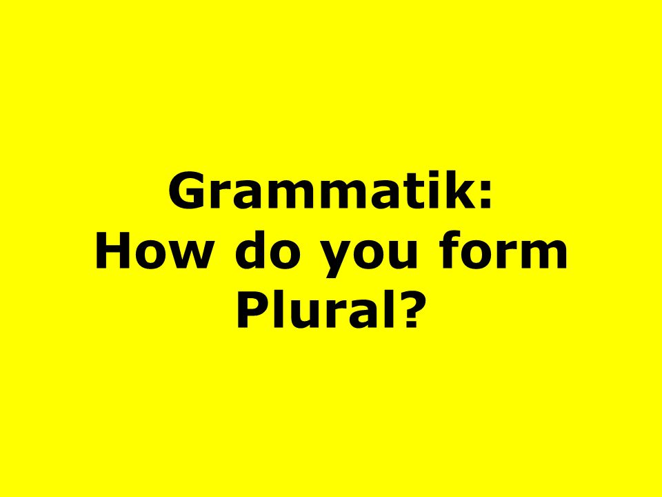 Grammatik: How do you form Plural