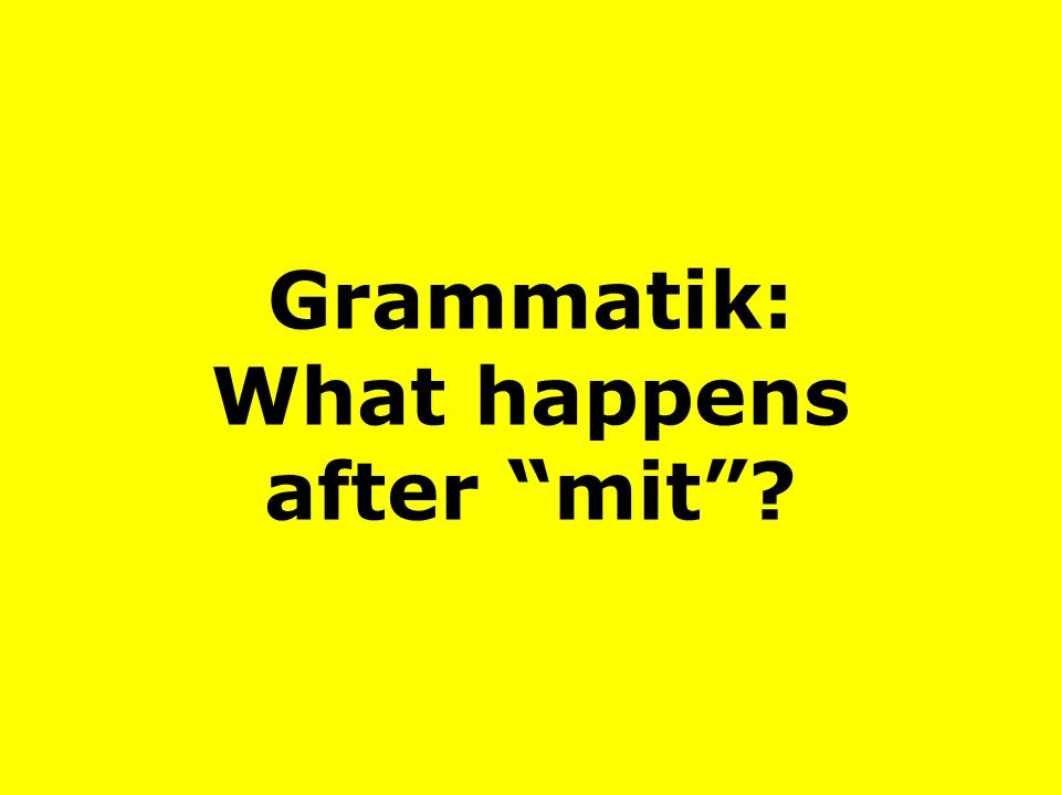Grammatik: What happens after mit