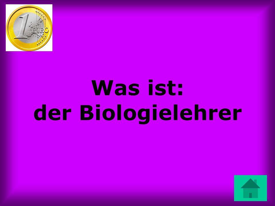 Was ist: der Biologielehrer