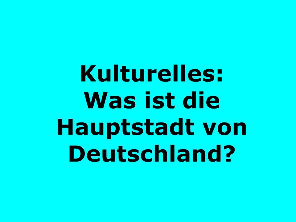 Kulturelles: Was ist die Hauptstadt von Deutschland
