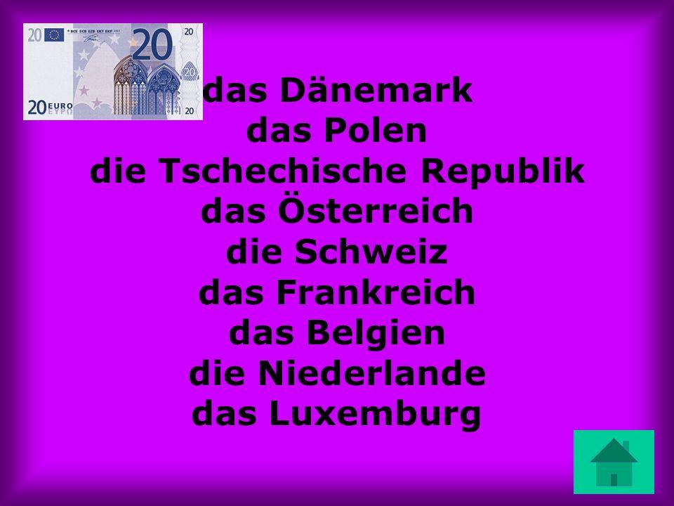 das Dänemark das Polen die Tschechische Republik das Österreich die Schweiz das Frankreich das Belgien die Niederlande das Luxemburg