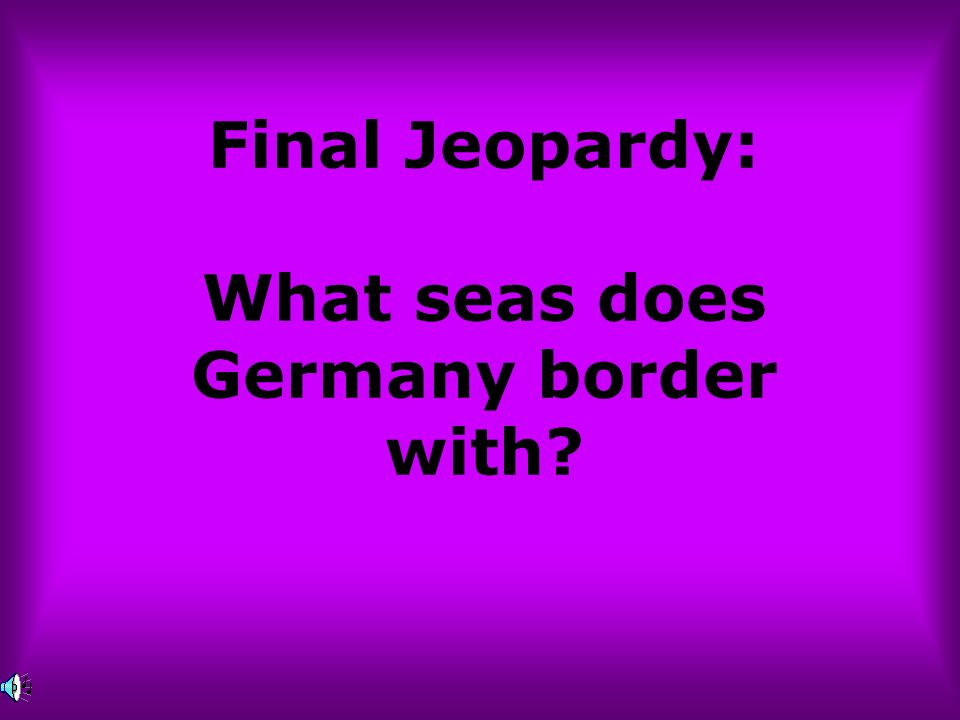 Final Jeopardy: What seas does Germany border with