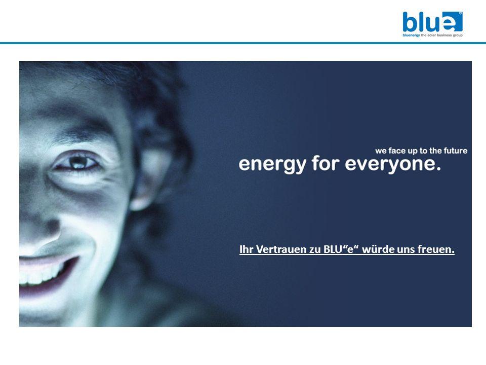 Ihr Vertrauen zu BLU e würde uns freuen.