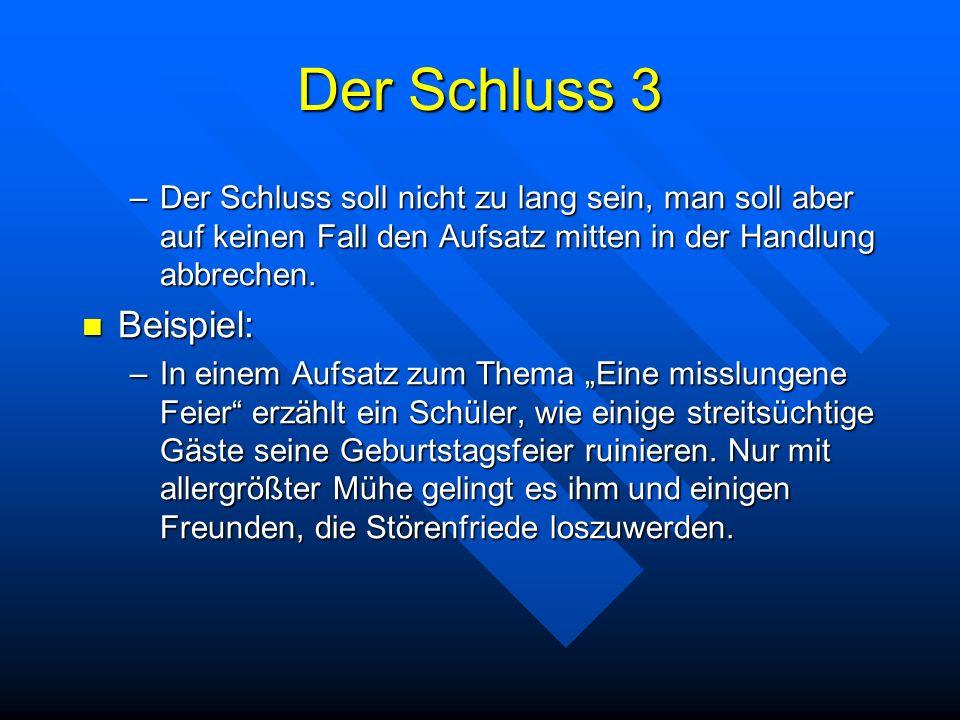 Der Schluss 3 Der Schluss soll nicht zu lang sein, man soll aber auf keinen Fall den Aufsatz mitten in der Handlung abbrechen.