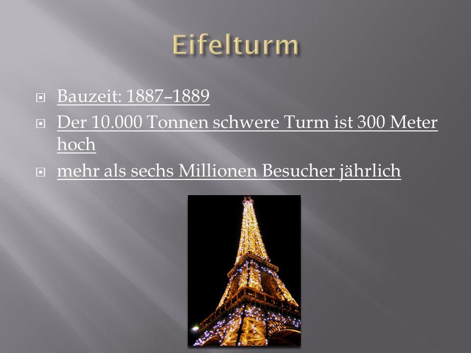 EifelturmBauzeit: 1887–1889.Der 10.000 Tonnen schwere Turm ist 300 Meter hoch.