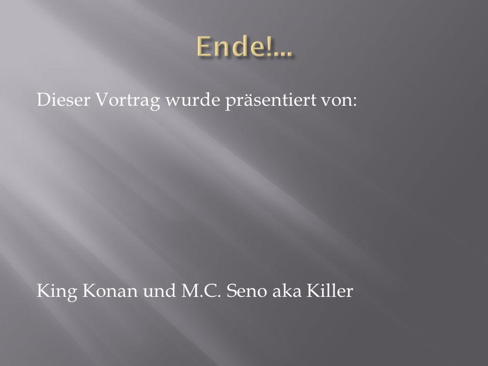 Ende!... Dieser Vortrag wurde präsentiert von: King Konan und M.C. Seno aka Killer