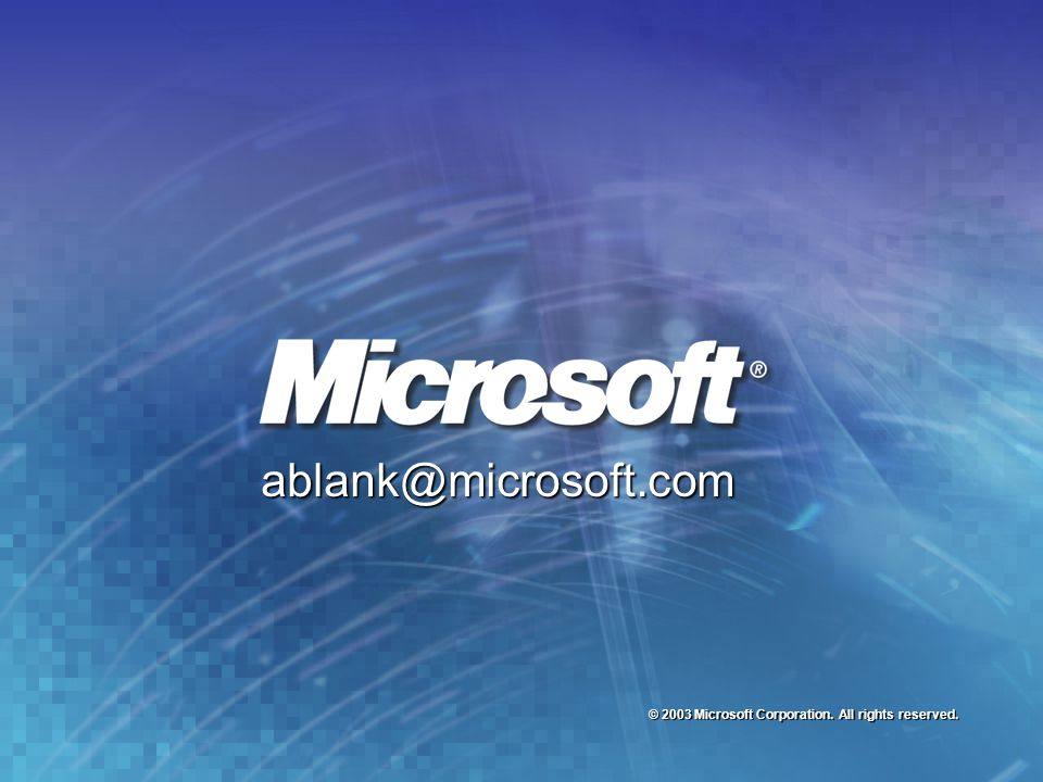 ablank@microsoft.com © 2003 Microsoft Corporation. All rights reserved.