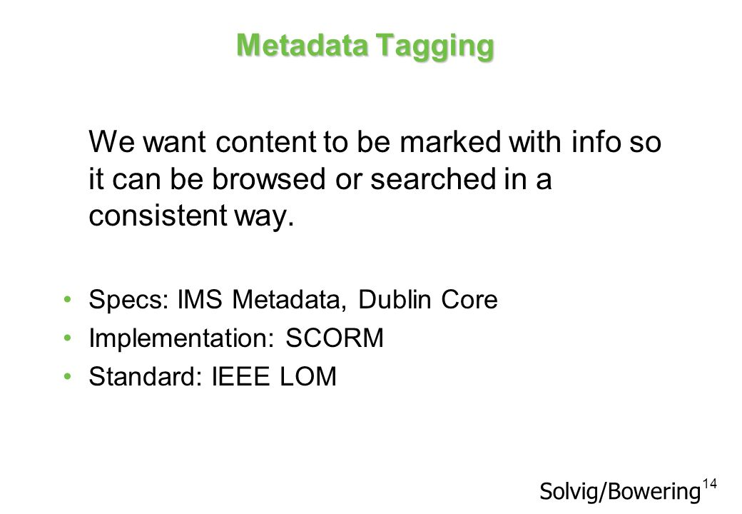 Metadata Tagging We want content to be marked with info so it can be browsed or searched in a consistent way.