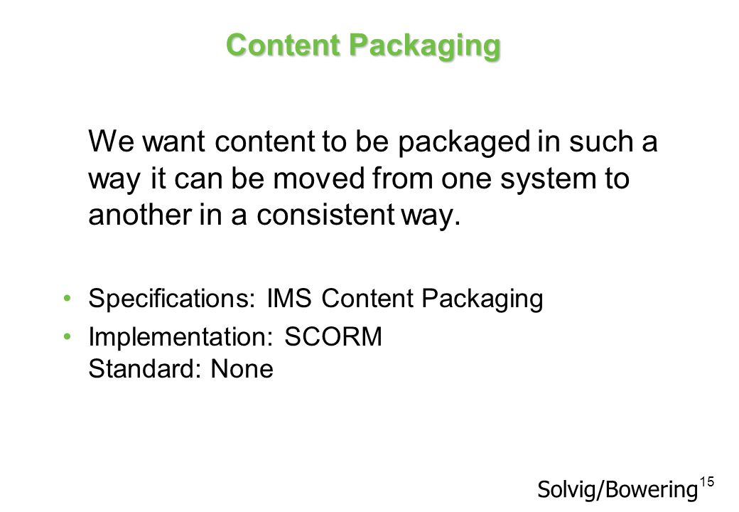 Content Packaging We want content to be packaged in such a way it can be moved from one system to another in a consistent way.