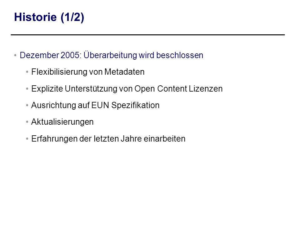 Historie (1/2) Dezember 2005: Überarbeitung wird beschlossen