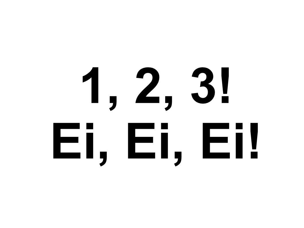 1, 2, 3! Ei, Ei, Ei!