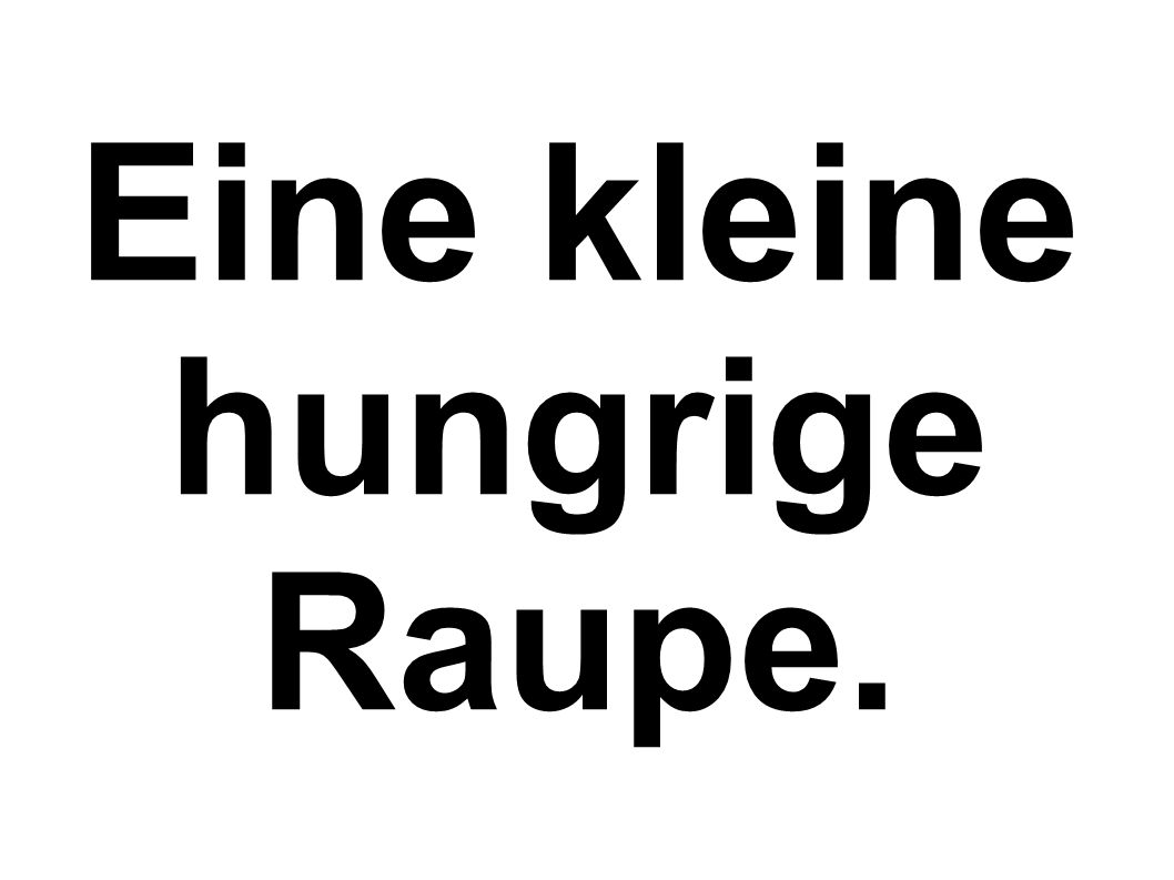 Eine kleine hungrige Raupe.