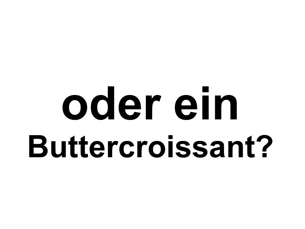 oder ein Buttercroissant
