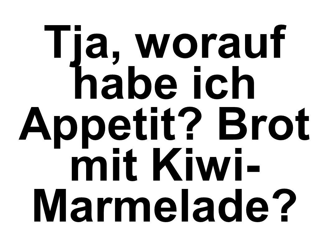 Tja, worauf habe ich Appetit Brot mit Kiwi-Marmelade