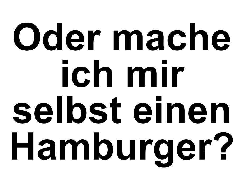 Oder mache ich mir selbst einen Hamburger