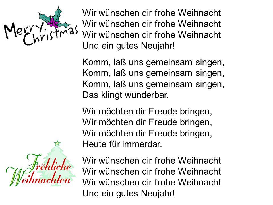 Wir wünschen dir frohe Weihnacht Wir wünschen dir frohe Weihnacht Wir wünschen dir frohe Weihnacht Und ein gutes Neujahr!