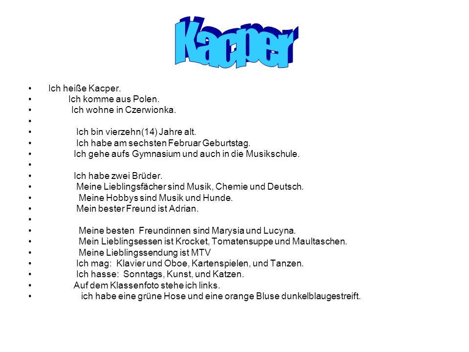 Kacper Ich heiße Kacper. Ich komme aus Polen. Ich wohne in Czerwionka.
