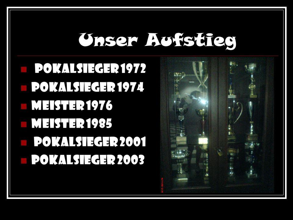 Unser Aufstieg Pokalsieger 1972 Pokalsieger 1974 Meister 1976