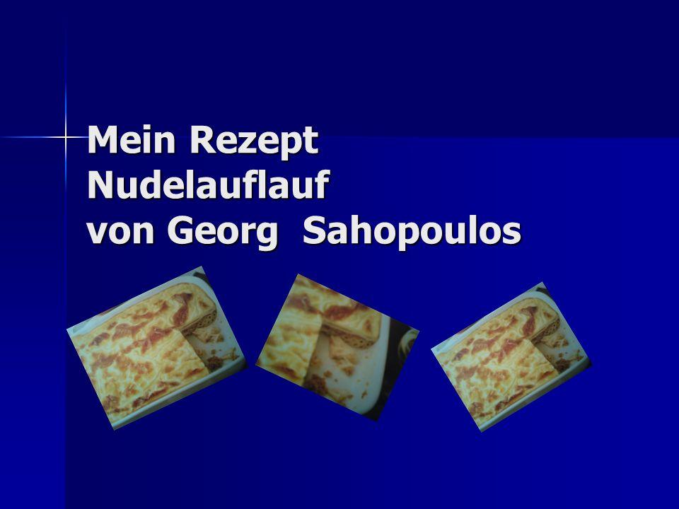 Mein Rezept Nudelauflauf von Georg Sahopoulos