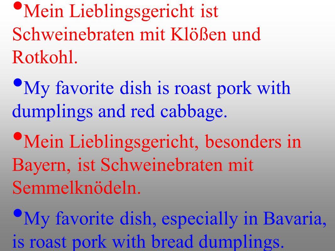 Mein Lieblingsgericht ist Schweinebraten mit Klößen und Rotkohl.