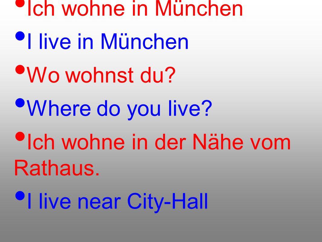 Ich wohne in München I live in München. Wo wohnst du Where do you live Ich wohne in der Nähe vom Rathaus.