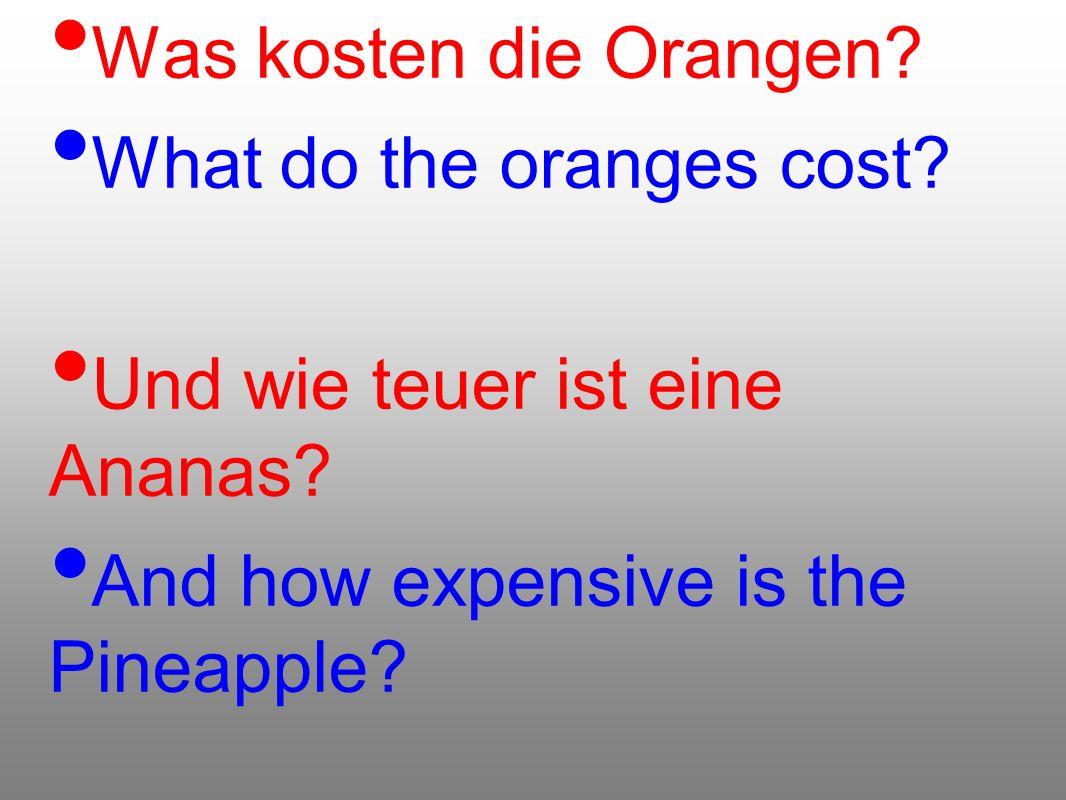 Was kosten die Orangen. What do the oranges cost.