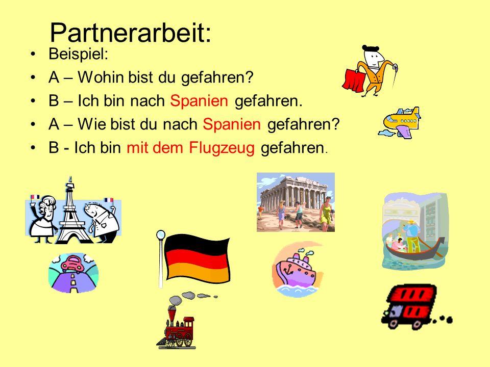 Partnerarbeit: Beispiel: A – Wohin bist du gefahren