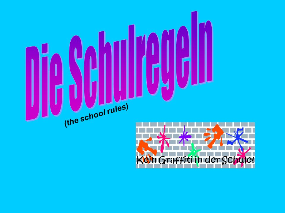 Die Schulregeln (the school rules) Kein Graffiti in der Schule!