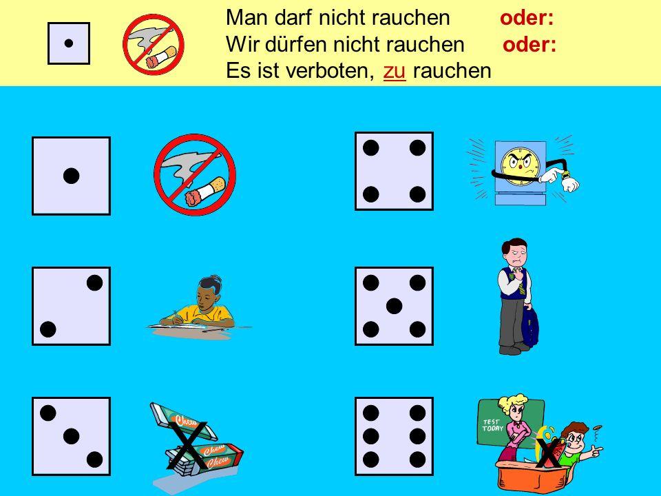 Man darf nicht rauchen oder: Wir dürfen nicht rauchen oder: Es ist verboten, zu rauchen