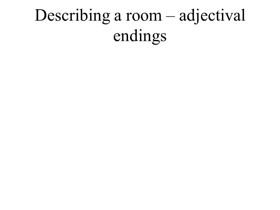 Describing a room – adjectival endings