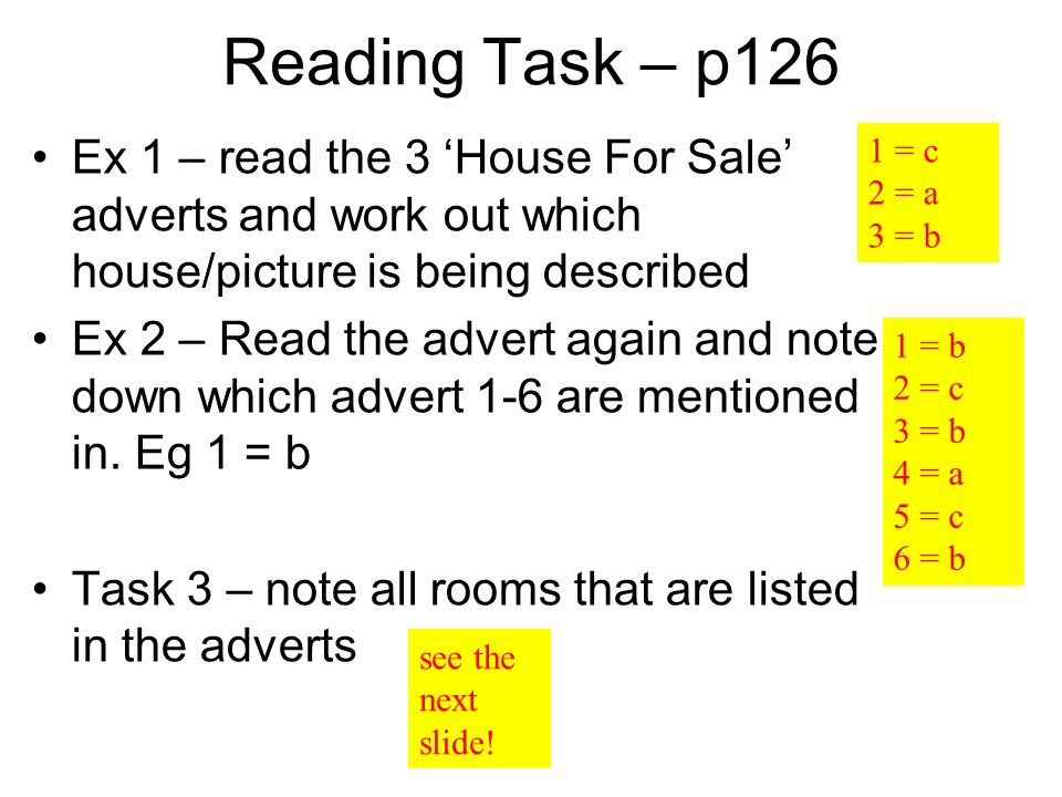 Reading Task – p126 Ex 1 – read the 3 'House For Sale' adverts and work out which house/picture is being described.