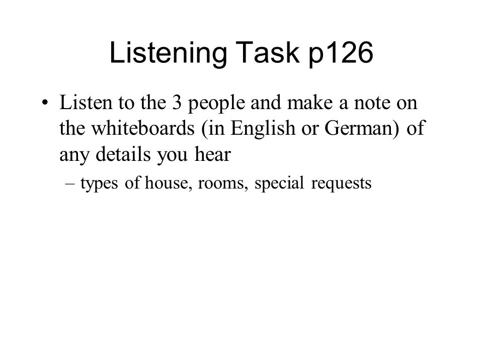 Listening Task p126 Listen to the 3 people and make a note on the whiteboards (in English or German) of any details you hear.