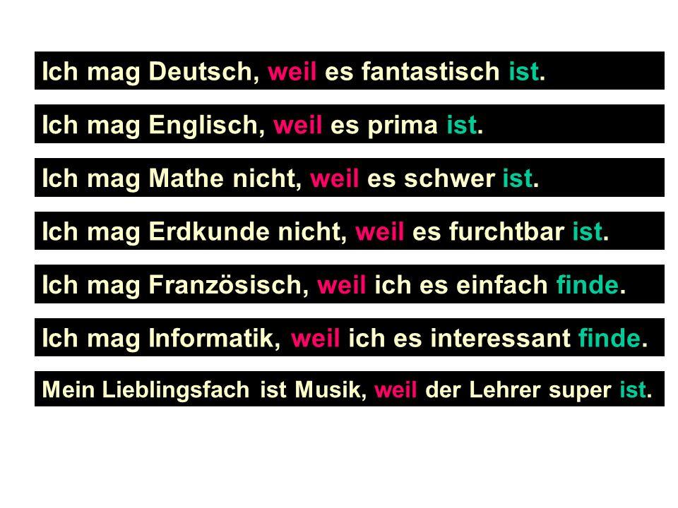 Ich mag Deutsch, weil es fantastisch ist.