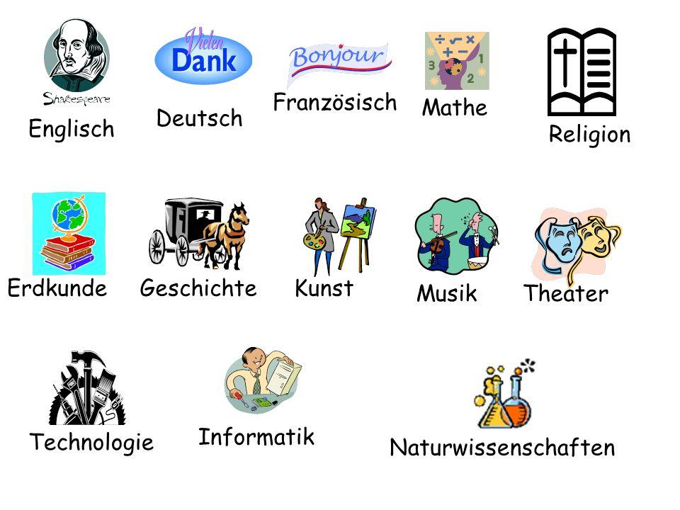 Französisch Mathe. Deutsch. Englisch. Religion. Erdkunde. Geschichte. Kunst. Musik. Theater.
