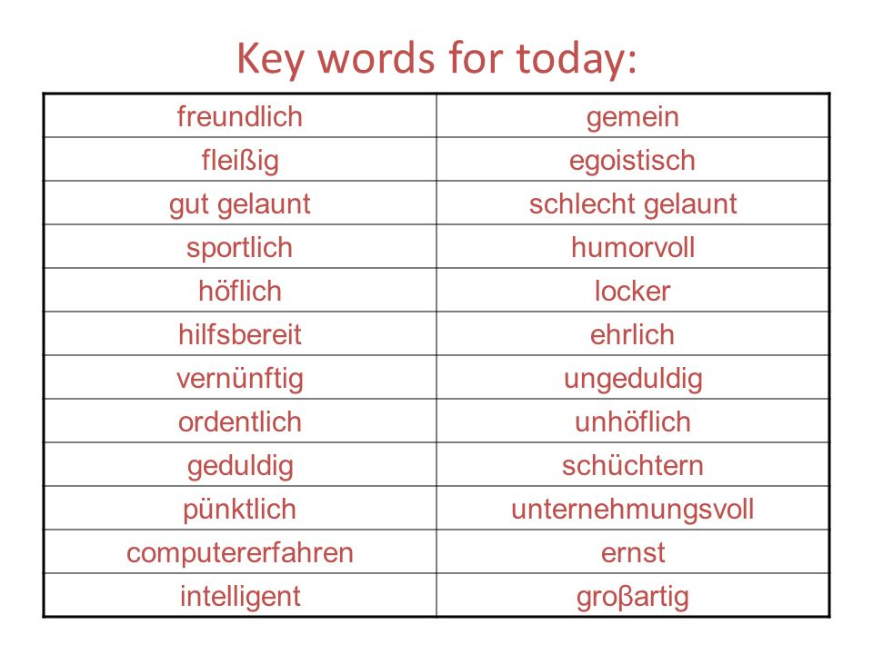 Key words for today: freundlich gemein fleißig egoistisch gut gelaunt