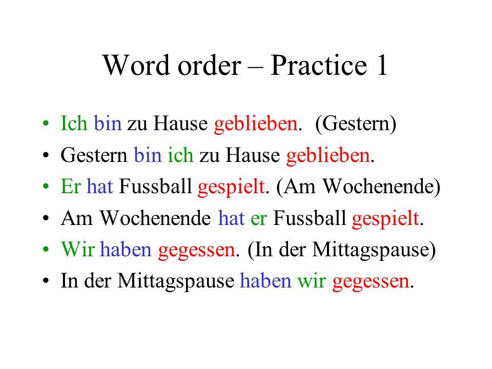 Word order – Practice 1 Ich bin zu Hause geblieben. (Gestern)