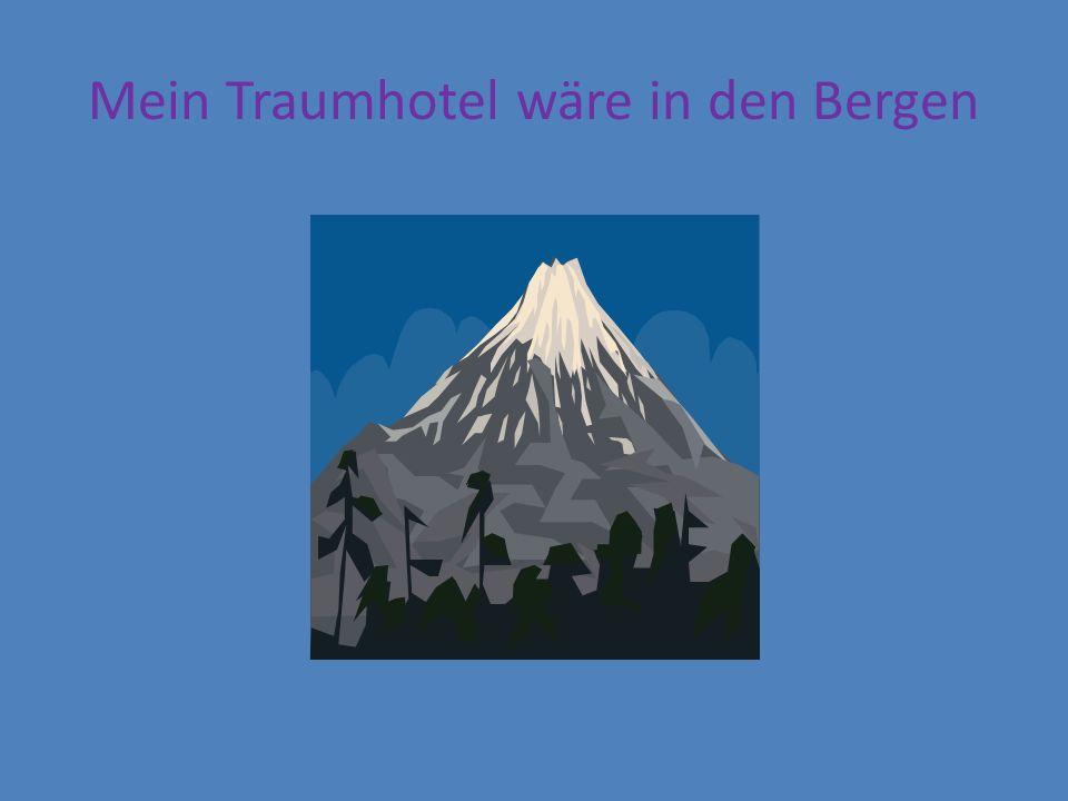 Mein Traumhotel wäre in den Bergen