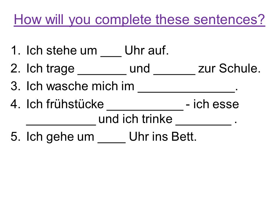 How will you complete these sentences