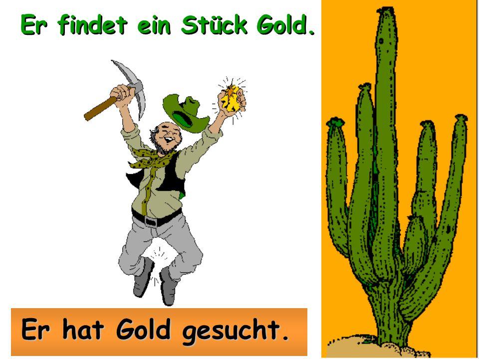 Er findet ein Stück Gold.