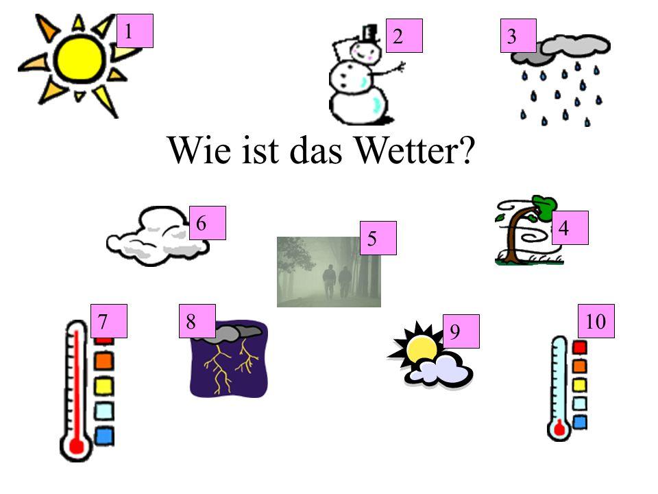 1 2 3 Wie ist das Wetter 6 4 5 7 8 10 9