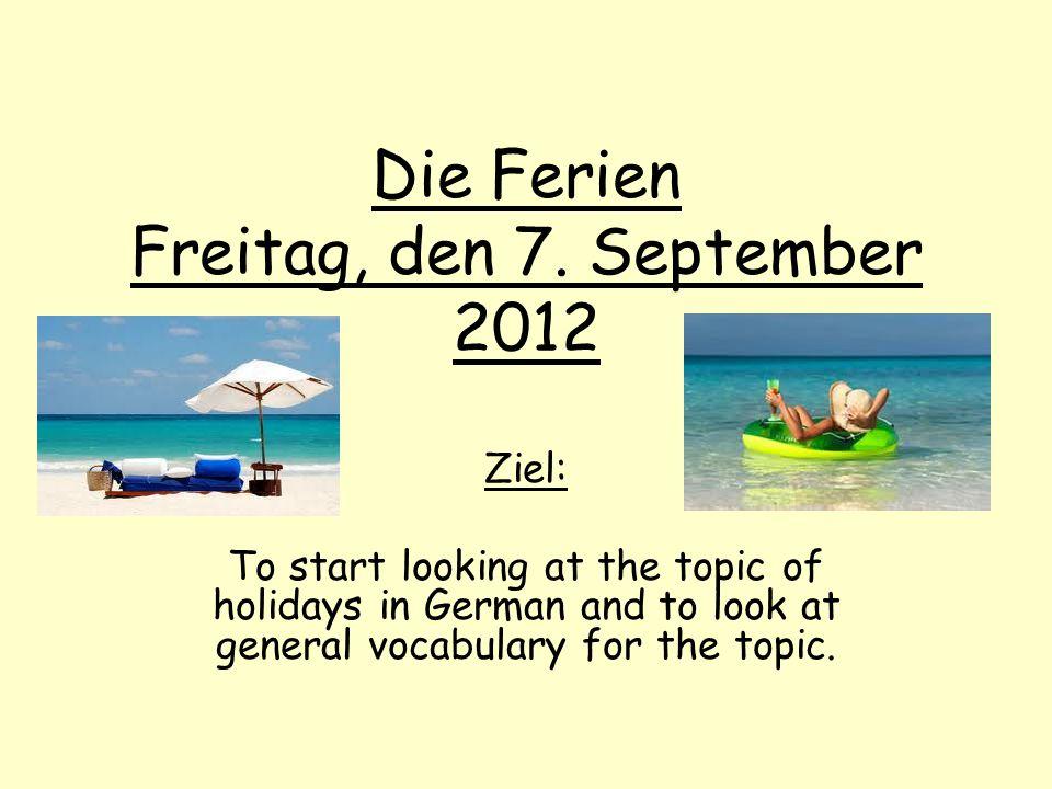 Die Ferien Freitag, den 7. September 2012