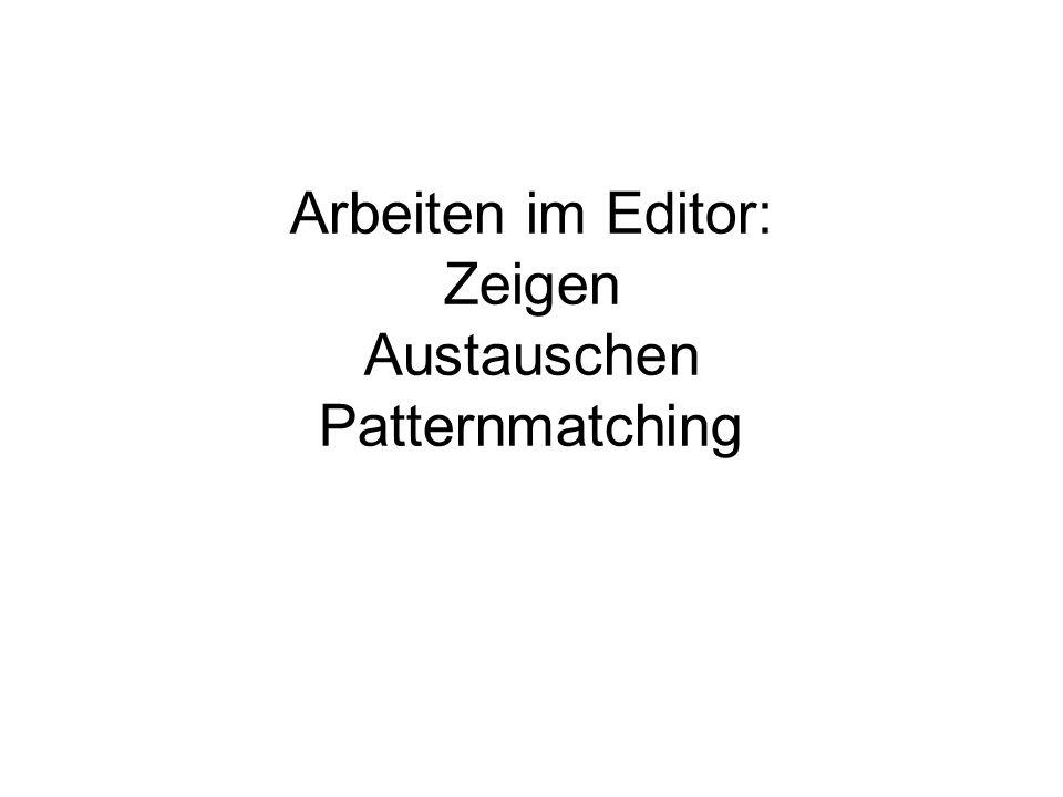 Arbeiten im Editor: Zeigen Austauschen Patternmatching