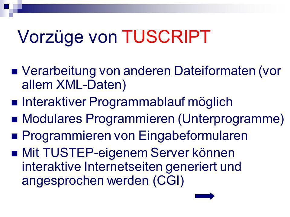 Vorzüge von TUSCRIPT Verarbeitung von anderen Dateiformaten (vor allem XML-Daten) Interaktiver Programmablauf möglich.