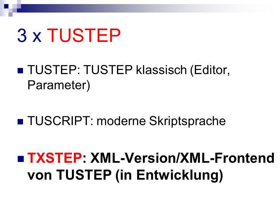 3 x TUSTEP TUSTEP: TUSTEP klassisch (Editor, Parameter) TUSCRIPT: moderne Skriptsprache.