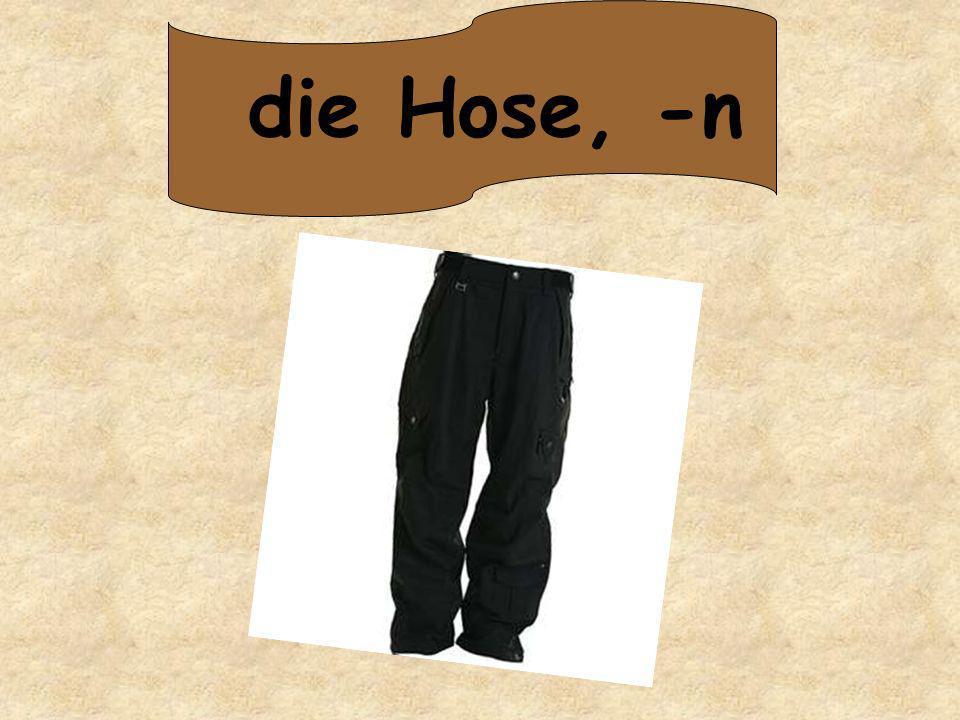 die Hose, -n